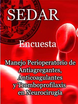 ENCUESTA SOBRE EL MANEJO PERIOPERATORIO DE LA ANTICOAGULACION/ANTIAGREGACION PLAQUETARIA Y TROMBOPROFILAXIS EN PACIENTES NEUROQUIRURGICOS Y NEUROCRITICOS